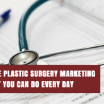 Effective Plastic Surgery Marketing Tips that You Can Do Every Day